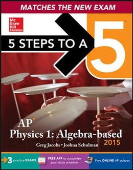 Book 5 Steps to a 5 AP Physics 1 Algebra-based, 2015 Edition by Greg Jacobs