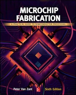 Book Microchip Fabrication: A Practical Guide to Semiconductor Processing, Sixth Edition: A Practical… by Peter Van Zant
