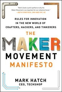 Book The Maker Movement Manifesto: Rules for Innovation in the New World of Crafters, Hackers, and… by Mark Hatch