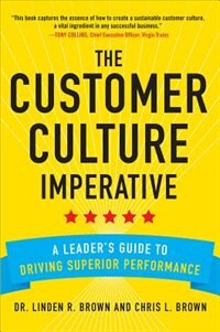 Book The Customer Culture Imperative: A Leader's Guide to Driving Superior Performance by Linden Brown