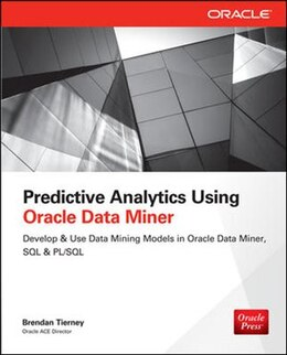 Book Predictive Analytics Using Oracle Data Miner: Develop & Use Data Mining Models in Oracle Data Miner… by Brendan Tierney