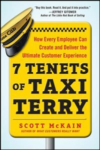 Book 7 Tenets of Taxi Terry: How Every Employee Can Create and Deliver the Ultimate Customer Experience by Scott Mckain