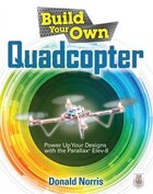 Build Your Own Quadcopter: Power Up Your Designs with the Parallax Elev-8