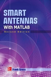 Smart Antennas with MATLAB, Second Edition: Principles and Applications in Wireless Communication