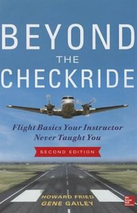 Book Beyond the Checkride: Flight Basics Your Instructor Never Taught You, Second Edition: Flight Basics… by Howard Fried