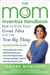 Book The Mom Inventors Handbook, How to Turn Your Great Idea into the Next Big Thing, Revised and… by Tamara Monosoff