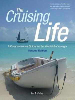 The Cruising Life: A Commonsense Guide for the Would-Be Voyager by Jim Trefethen