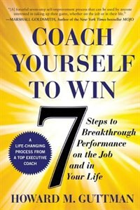 Book Coach Yourself to Win: 7 Steps to Breakthrough Performance on the Job and In Your Life by Howard Guttman