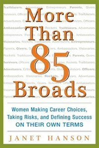 Book More Than 85 Broads: Women Making Career Choices, Taking Risks, and Defining Success - On Their Own… by Janet Hanson