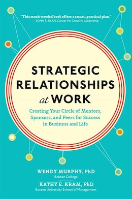 Book Strategic Relationships at Work:  Creating Your Circle of Mentors, Sponsors, and Peers for Success… by Wendy Murphy