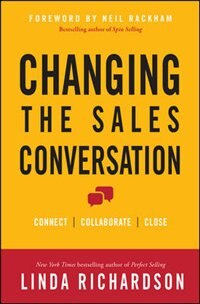 Book Changing the Sales Conversation: Connect, Collaborate, and Close by Linda Richardson
