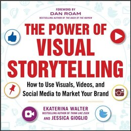 Book The Power of Visual Storytelling: How to Use Visuals, Videos, and Social Media to Market Your Brand by Ekaterina Walter