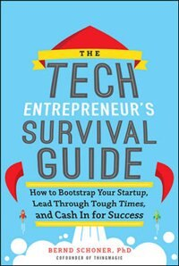 Book The Tech Entrepreneur's Survival Guide: How to Bootstrap Your Startup, Lead Through Tough Times… by Bernd Schoner