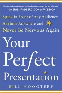 Book Your Perfect Presentation: Speak in Front of Any Audience Anytime Anywhere and Never Be Nervous… by Bill Hoogterp