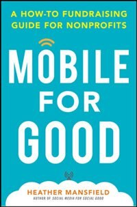 Book Mobile for Good: A How-To Fundraising Guide for Nonprofits: A How-To Fundraising Guide for… by Heather Mansfield