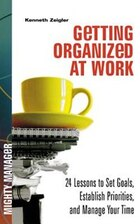 Getting Organized at Work: 24 Lessons for Setting Goals, Establishing Priorities, and Managing Your…
