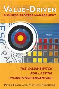 Book Value-Driven Business Process Management: The Value-Switch for Lasting Competitive Advantage by Peter Franz