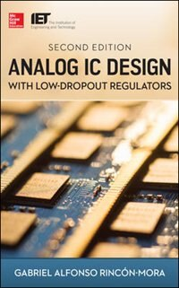 Analog IC Design with Low-Dropout Regulators, Second Edition by Gabriel A. Rincon-Mora