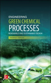 Book Engineering Green Chemical Processes: Renewable and Sustainable Design: Renewable and Sustainable… by Thomas F. Derosa