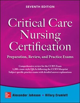 Book Critical Care Nursing Certification: Preparation, Review, and Practice Exams, Seventh Edition by Alexander Johnson
