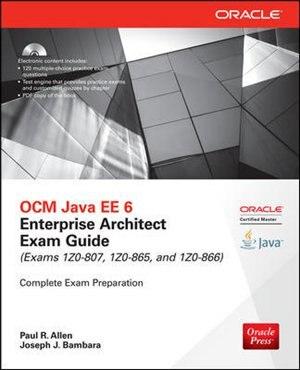 OCM Java EE 6 Enterprise Architect Exam Guide (Exams 1Z0-807, 1Z0-865 & 1Z0-866) by Paul R. Allen