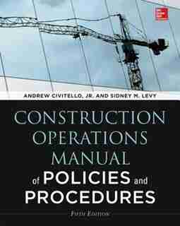 Construction Operations Manual of Policies and Procedures, Fifth Edition by Sidney M. Levy