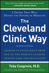 Book The Cleveland Clinic Way: Lessons in Excellence from One of the World's Leading Health Care… by Toby Cosgrove
