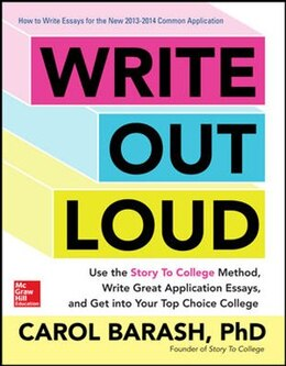 Book Write Out Loud: Use the Story To College Method, Write Great Application Essays, and Get into Your… by Carol Barash