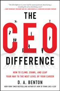 Book The CEO Difference: How to Climb, Crawl, and Leap Your Way to the Next Level of Your Career by D. A. Benton