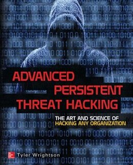 Book Advanced Persistent Threat Hacking: The Art and Science of Hacking Any Organization by Tyler Wrightson