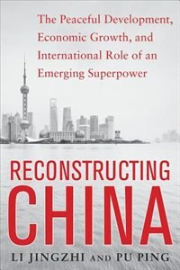 Book Reconstructing China: The Peaceful Development, Economic Growth, and International Role of an… by Li Jingzhi
