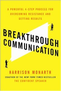 Book Breakthrough Communication: A Powerful 4-Step Process for Overcoming Resistance and Getting Results by Harrison Monarth