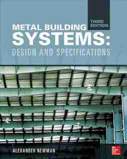 Metal Building Systems, Third Edition: Design and Specifications by Alexander Newman