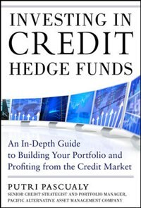 Book Investing in Credit Hedge Funds: An In-Depth Guide to Building Your Portfolio and Profiting from… by Putri Pascualy