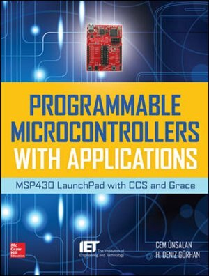 Programmable Microcontrollers with Applications: MSP430 LaunchPad with CCS and Grace by Cem Unsalan