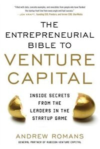 Book THE ENTREPRENEURIAL BIBLE TO VENTURE CAPITAL: Inside Secrets from the Leaders in the Startup Game by Andrew Romans