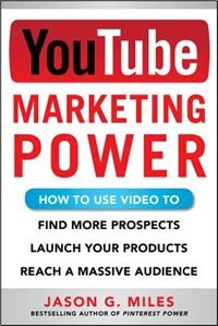 Book YouTube Marketing Power: How to Use Video to Find More Prospects, Launch Your Products, and Reach a… by Jason Miles