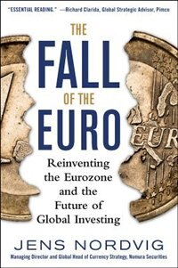 Book The Fall of the Euro: Reinventing the Eurozone and the Future of Global Investing by Jens Nordvig