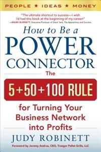 Book How to Be a Power Connector: The 5+50+100 Rule for Turning Your Business Network into Profits by Judy Robinett