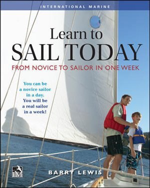 Learn to Sail Today: From Novice to Sailor in One Week by Barry Lewis