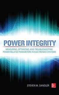 Book Power Integrity: Measuring, Optimizing, and Troubleshooting Power Related Parameters in Electronics… by Steven Sandler