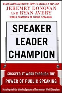 Speaker, Leader, Champion: Succeed at Work Through the Power of Public Speaking, featuring the…