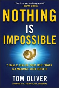 Book Nothing Is Impossible: 7 Steps to Realize Your True Power and Maximize Your Results by Tom Oliver