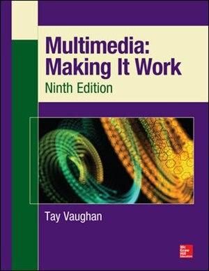 Multimedia: Making It Work, Ninth Edition: Making It Work by Tay Vaughan