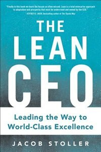 Book The Lean CEO: Leading the Way to World-Class Excellence by Jacob Stoller