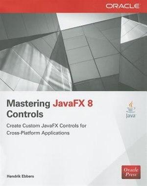 Mastering JavaFX 8 Controls by Hendrik Ebbers