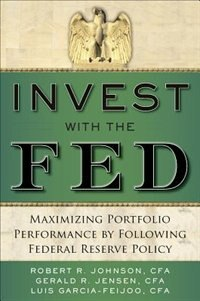 Book Invest with the Fed: Maximizing Portfolio Performance by Following Federal Reserve Policy by Robert R. Johnson