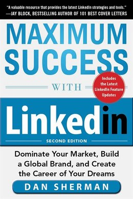 Book Maximum Success with LinkedIn: Dominate Your Market, Build a Global Brand, and Create the Career of… by Dan Sherman