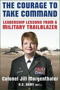 Book The Courage to Take Command: Leadership Lessons from a Military Trailblazer by Jill Morgenthaler