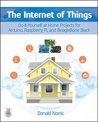 The Internet of Things: Do-It-Yourself at Home Projects for Arduino, Raspberry Pi and BeagleBone…